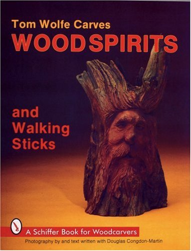 9780887404412: Tom Wolfe Carves Woodspirits & Walking Sticks (Schiffer Book for Woodcarvers)