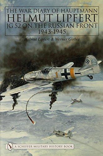9780887404467: The War Diary of Hauptmann Helmut Lipfert: JG 52 On the Russian Front . 1943-1945: JG 52 on the Russian Front 1943-45 (Schiffer Military History)