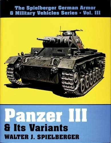 9780887404481: Panzer III and Its Variants (The Spielberger German Armor & Military Vehicles, Vol 3)