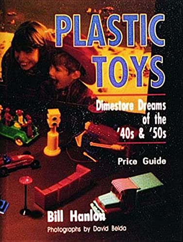 Plastic Toys: Dimestore Dreams of 50 s and 60 s (Hardback): Bill Hanlon