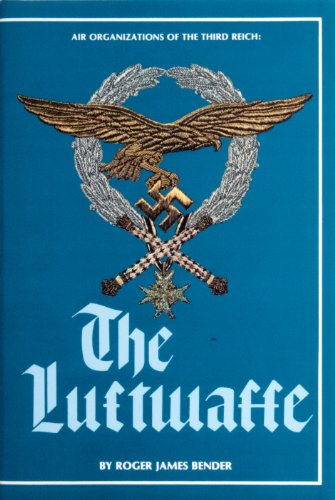 The Luftwaffe: Air Organizations of the Third Reich: Bender, Roger James