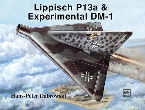9780887404795: Lippisch P 13a & Experimental DM-1 (Schiffer Military History)