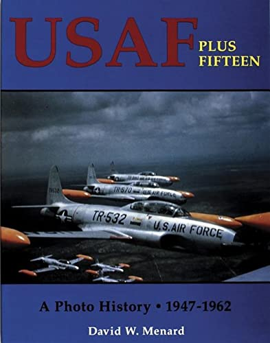 USAF Plus Fifteen: A Photo History 1947-1962