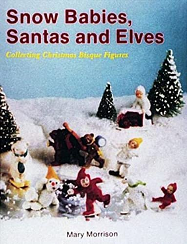 9780887404931: Snow Babies, Santas, and Elves: Collecting Christmas Bisque Figures