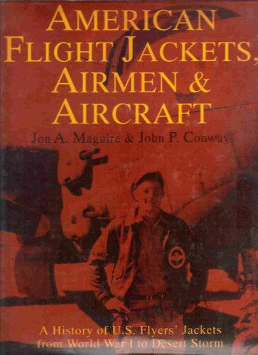 9780887405112: American Flight Jackets, Airmen and Aircraft: A History of US Flyers' Jackets from World War I to Desert Storm