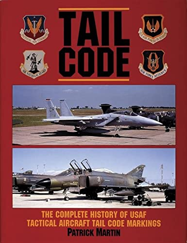 9780887405136: Tail Code USAF: The Complete History of USAF Tactical Aircraft Tail Code Markings (Schiffer Military Aviation History)