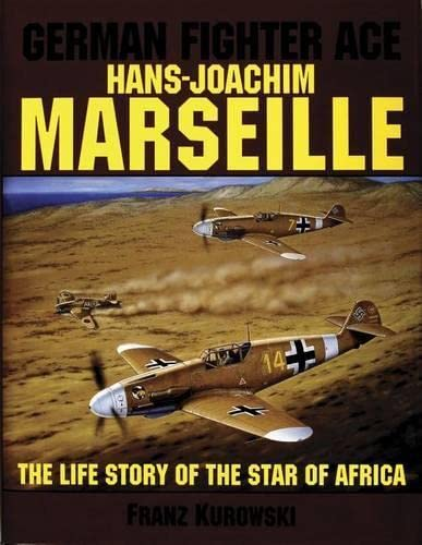 German Fighter Ace Hans-Joachim Marseille: The Life Story of the Star of Africa: Kurowski, Franz