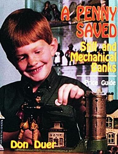 A Penny Saved: Still and Mechanical Banks (Hardback): Don Duer