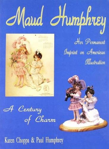 Maud Humphrey: Her Permanent Imprint on American Illustration (0887405460) by Karen Choppa; Paul Humphrey