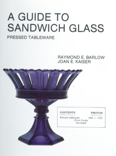 A Guide To Sandwich Glass: Pressed Tableware From Volume 1: Raymond E. Barlow & Joan E. Kaiser