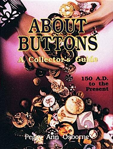 9780887405556: About Buttons: A Collector's Guide, 150 Ad to the Present