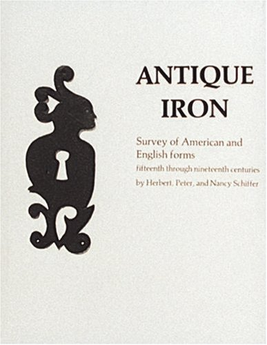 Antique Iron, English and American: 15th Century Through 1850 (348p): Schiffer, Herbert