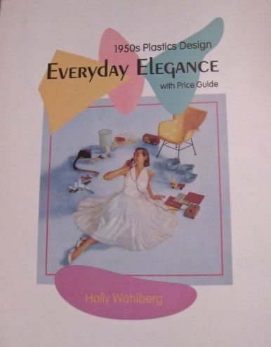 EVERYDAY ELEGANCE: 1950S PLASTICS DESIGN WITH PRICE GUIDE: Wahlberg, Holly