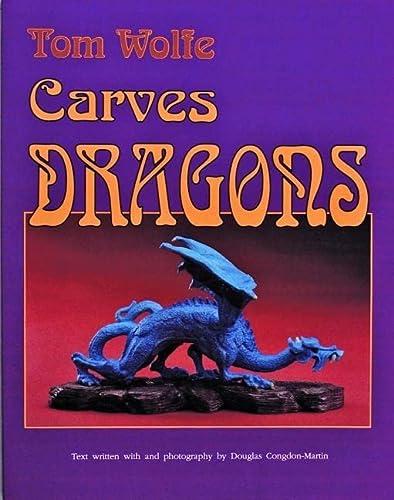 9780887405761: Tom Wolfe Carves Dragons