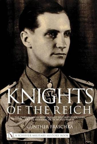 9780887405808: Knights of the Reich: The Twenty-Seven Most HIghly Decorated Soldiers of the Wehrmacht in World War II