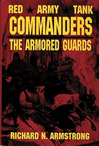 Red Army Tank Commanders: The Armored Guards (Schiffer Military Aviation History): Armstrong, ...