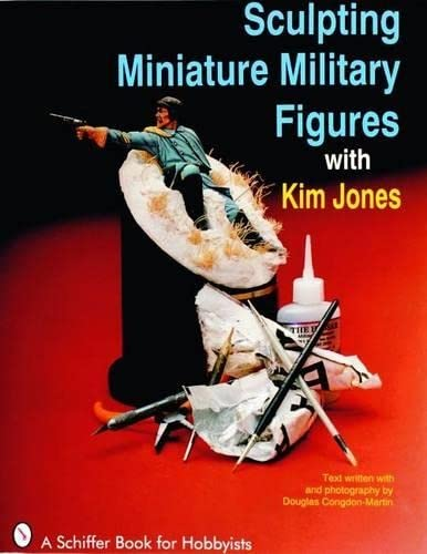 9780887406263: Sculpting Miniature Military Figures With Kim Jones (A Schiffer Book for Hobbyists)