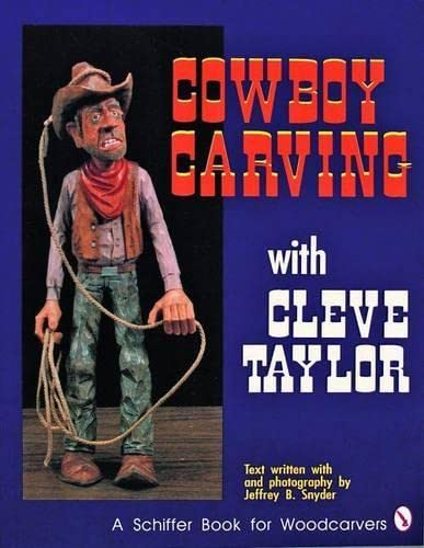 9780887406416: Cowboy Carving with Cleve Taylor (Schiffer Book for Woodcarvers)