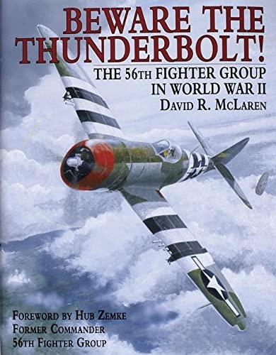 BEWARE THE THUNDERBOLT: THE 56TH FIGHTER GROUP IN WORLD WAR II: McLaren, David R.