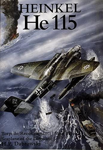 9780887406676: Heinkel He 115 Torpedo/Reconnaissance/Mine Layer Seaplane of the Luftwaffe (Torpedo/Reconaissance/Mine Layer Seaplane of the Luftwaffe)