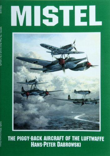 9780887406683: Mistel: The Piggyback Aircraft of the Luftwaffe
