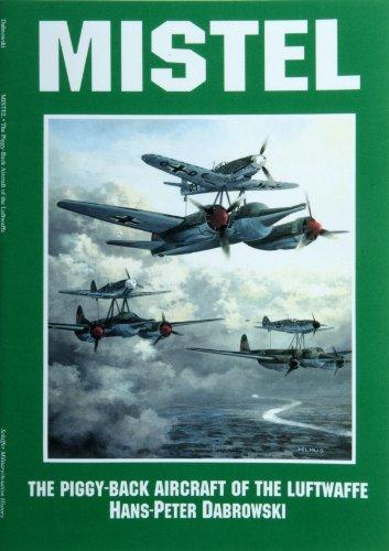 Mistel: The Piggyback Aircraft of the Luftwaffe: Hans-Peter Dabrowski