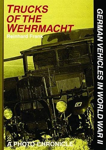 German Vehicles in World War II: Trucks of the Wehrmacht. A Photo Chronicle: Frank, Reinhard, trans...