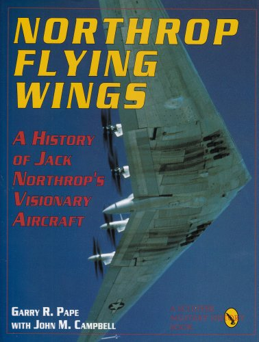 Northrop Flying Wings: A History of Jack Northrop's Visionary Aircraft: Pape, Garry R.; John W...