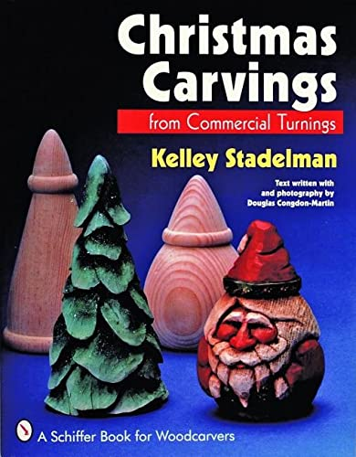 Christmas Carvings from Commercial Turnings (A Schiffer Book for Woodcarvers): Stadelman, Kelley