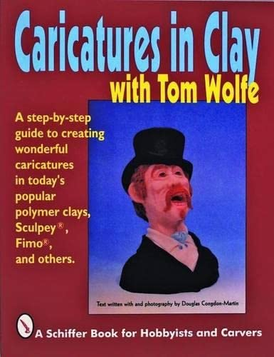9780887407130: Caricatures in Clay with Tom Wolfe (Schiffer Book for Hobbyists and Carvers)