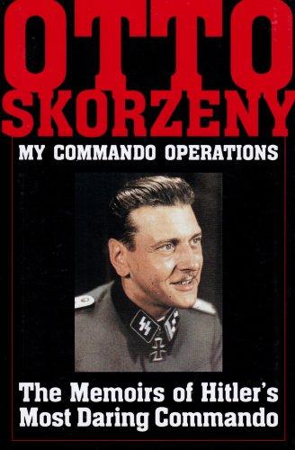 OTTO SKORZENY: MY COMMANDO OPERATIONS: Otto Skorzeny