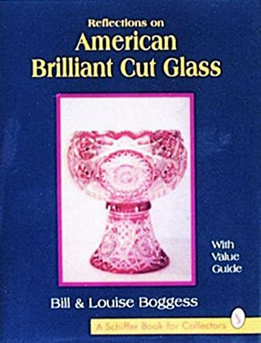Reflections on American Brilliant Cut Glass (Hardback): Bill Boggess, Louise Boggess