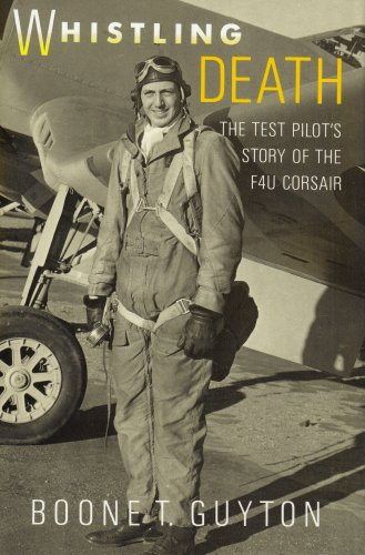 Whistling Death - The Test Pilot's Story of the F4U Corsair: Guyton, Boone T.