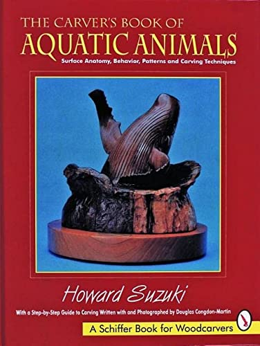9780887407345: The Carver's Book of Aquatic Animals: Surface Anatomy, Behavior, Patterns and Carving Techniques (Schiffer Book for Woodcarvers)
