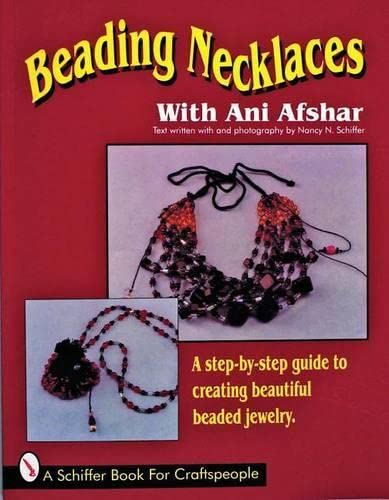 9780887407352: Beading Necklaces With Ani Afshar: A Step-By-Step Guide to Creating Beautiful Beaded Jewelry (A Schiffer Book for Craftspeople)