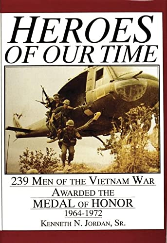 Heroes Of Our Time: 239 Men Of The Vietnam War Awarded The Medal Of Honor