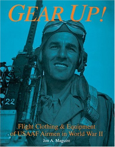 9780887407444: Gear Up!: Flight Clothing and Equipment of USAAF Airmen in WWII: Flight Clothing & Equipment of USAAF Airmen in WWII: Flight Clothing and Equipment of ... War II (Schiffer Military/Aviation History)