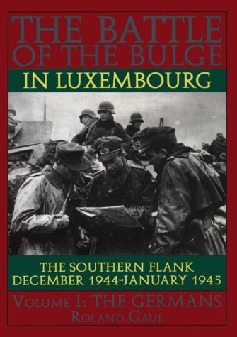 The Battle of the Bulge in Luxembourg, Vol. 1: The Southern Flank December 1944 - January 1945, The...