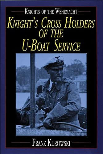 9780887407482: Knights of the Wehrmacht: Knight's Cross Holders of the U-Boat Service
