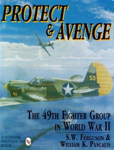 Protect & Avenge - The 49th Fighter Group in World War II: Ferguson, Steve W.