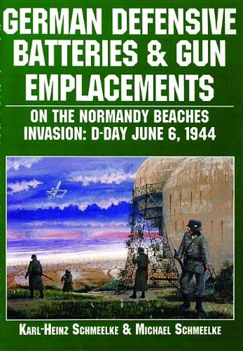 9780887407550: German Defensive Batteries and Gun Emplacements on the Normandy Beaches: D-Day June 6 1944 (The German Navy at War)