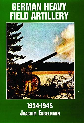 9780887407598: German Heavy Field Artillery in World War II: 1934-1945 (Schiffer Military/Aviation History)