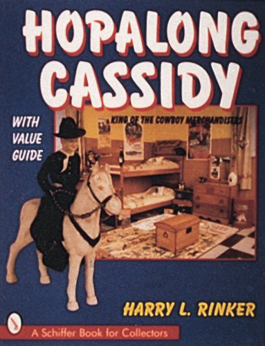 Hopalong Cassidy: King of the Cowboy Merchandisers (A Schiffer Book for Collectors): Rinker, Harry ...