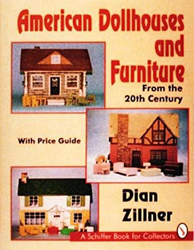 American Dollhouses and Furniture from the 20th Century: With Price Guide (Schiffer Book for ...