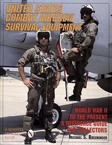 9780887407918: United States Combat Aircrew Survival Equipment World War II to the Present: A Reference Guide for Collectors (Schiffer Military/Aviation History)