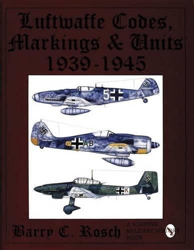LUFTWAFFE CODES, MARKINGS & UNITS 1939-1945: Rosch, Barry C.