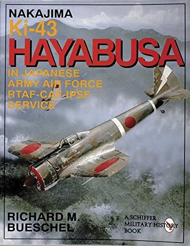 9780887408045: Nakajima Ki-43 Hayabusa: In Japanese Army Air Force Rtaf-Caf-Ipsf Service (Schiffer Military History Book)
