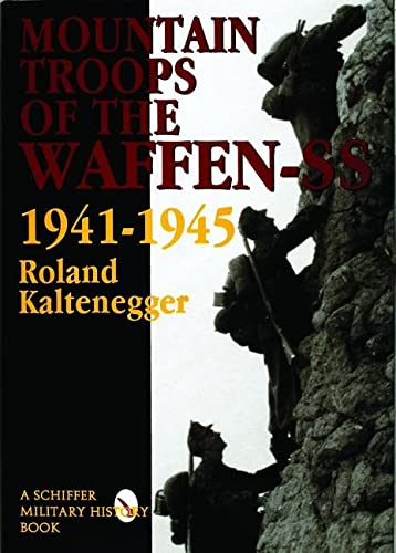 The Mountain Troops of the Waffen-Ss 1941-1945: Kaltenegger, Roland &