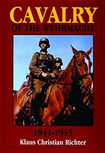 9780887408144: The Cavalry of the Wehrmacht: 1941-1945