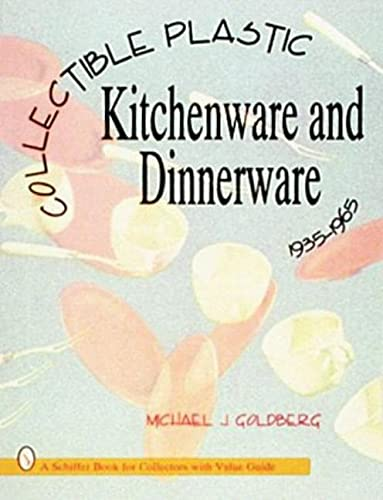 Collectible Plastic Kitchenware and Dinnerware, 1935-1965: Goldberg